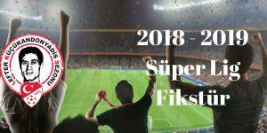 2018 – 2019 Süper Lig Fikstür